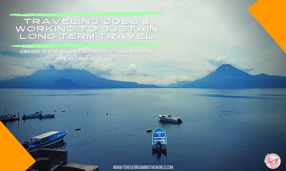 Forever Roaming the Worlds post on How can you sustain long term travel as a budget backpacker for years not just months? In this post we look into backpacker jobs you can do to keep your journey