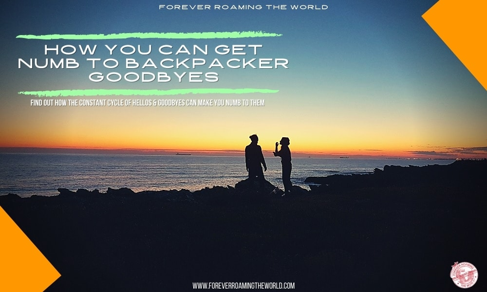 solo backpacker goodbyes is a post by Forever Roaming the World on how backpackers get used to saying goodbye all the time