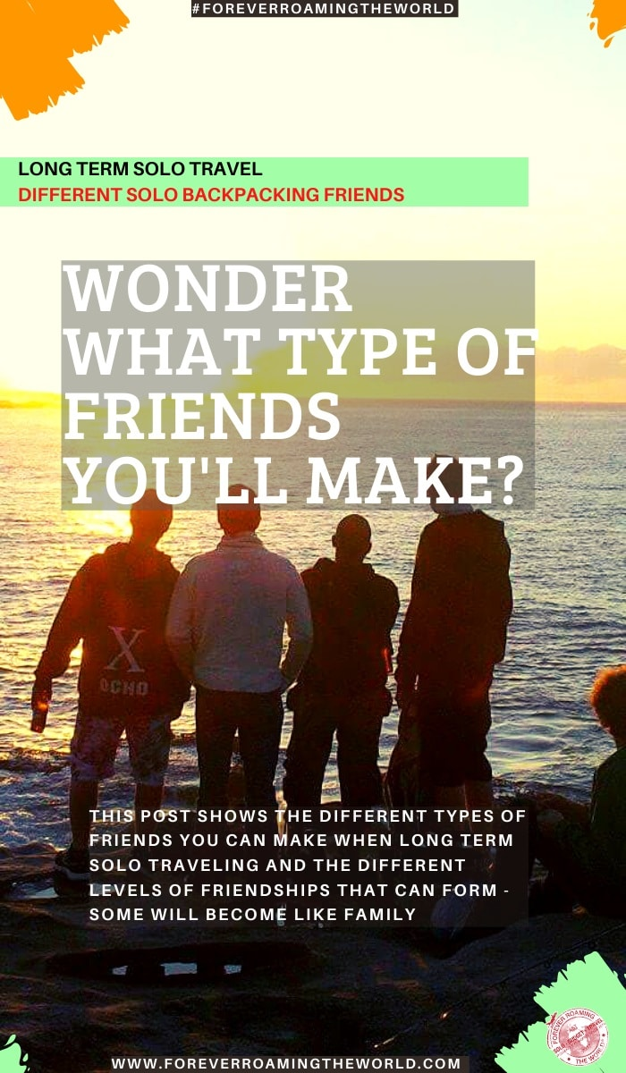 The question isn't if you'll make friends as a solo backpacker, but what will be the different types of solo travel friends you'll make. This post covers those different types and levels of friendships you can create. #backpacker #solotravel #backpackerfriends #travelblog #budgettravel #backpackerlife #solobackpacker #solotravelfriends #backpackerfriends