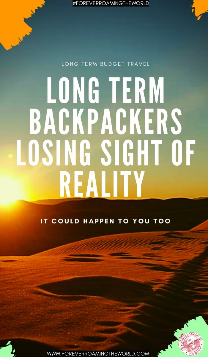 It sounds weird, but while we're longterm backpacking we can start to lose with reality the longer we stay away from our old lives. This post shows you how it could happen #solotravel #budgettravel #backpacker #longtermbackpacker #longtermtravel #travelblog #backpackerlife #longtermtravellife