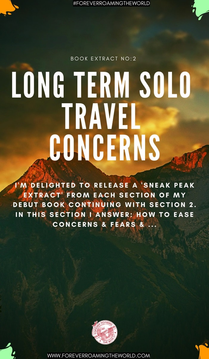 The 2nd extract post from Forever Roaming the worlds solo travel book covers two questions about long term solo travel concerns – Concerns you can't do it, and fear of getting lost. #solotravel #longtermsolotravel #backpacking #solobackpacking #book #solotravelbook #bookextract #travel #travelblog #travelwriting #travelauthors