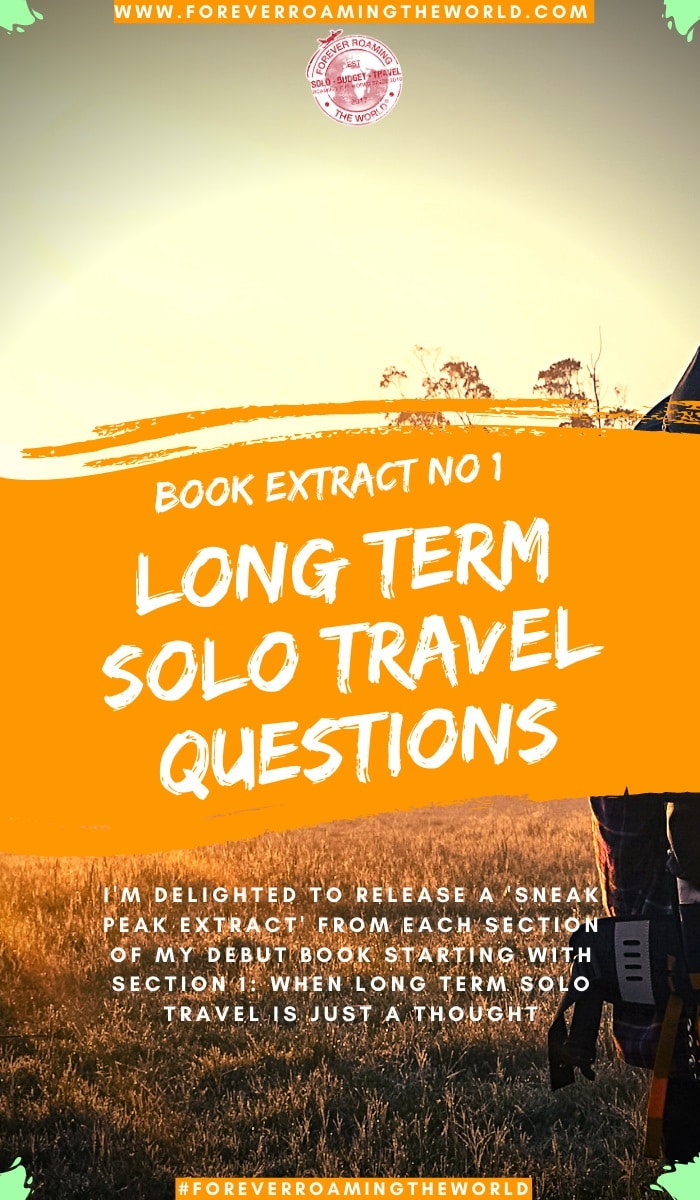 Is long term solo travel something you're interested in doing in the future but have questions and concerns? – This blog post contains extracts from my solo travel book including answers to long term solo travel questions - #solotravel #longtermsolotravel #backpacking #solobackpacking #book #solotravelbook #bookextract #travel #travelblog #travelwriting #travelauthors