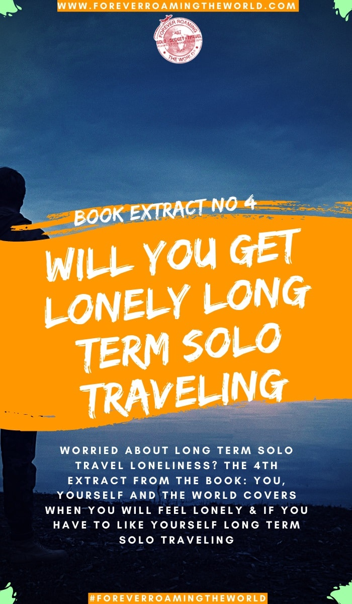 Worried about your long term solo travel loneliness? The 3rd extract from the book: You, Yourself and the World looks at when you get lonely long term solo traveling and if you like to like your own company #solotravel #solotraveling #solotraveler #solotravellonely #feelinglonelysolotraveling #solotravelloneliness #blog #travelblog #backpacking #solobackpacking #travelwriting #amwriting #book #travelbook