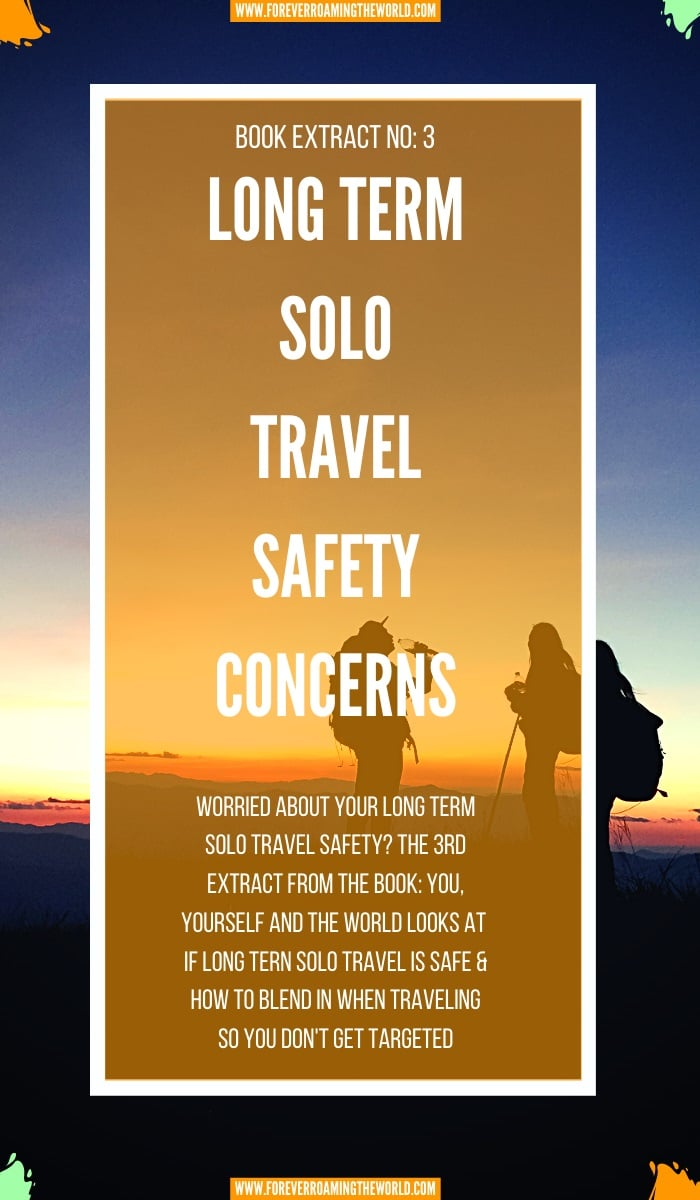 Worried about your long term solo travel safety? The 3rd extract from the book: You, Yourself and the World looks at if long tern solo travel is safe & how to blend in when traveling so you don't get targeted #solotravel #solotraveling #solotraveler #solotravesafety #safetyconcerns #blog #travelblog #backpacking #solobackpacking #travelwriting #amwriting #book #travelbook