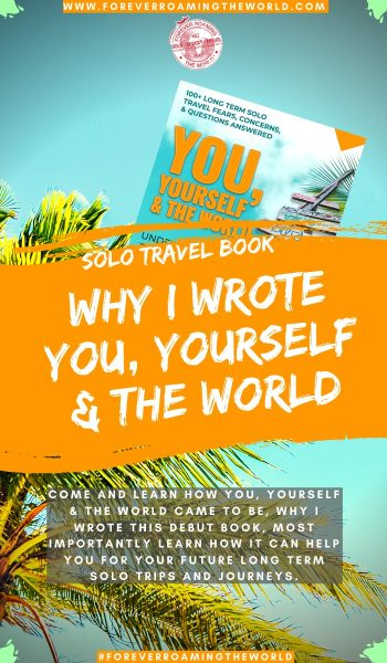 Are you concidering long term solo travel in the future but have too many fears, concerns& questions or not sure where to begin? My book: You, Yourself & the world is here to help. This post explains why I chose to write the book and how it can help you #solotravel #solotraveller #solotraveling #solotravelling #solotravelbooks #solotraveladvice #travelbooks #newbooks #authors #travelwriting #budgettravel #backpacking