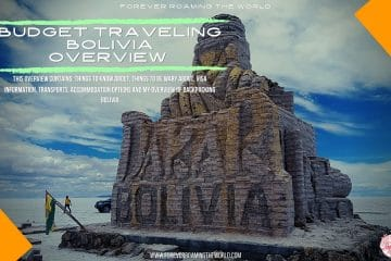 backpacking Bolivia post, forever roaming the world, covering practical information, accommodation, transport, an interactive map, visa options and my overview of backpacking Bolivia