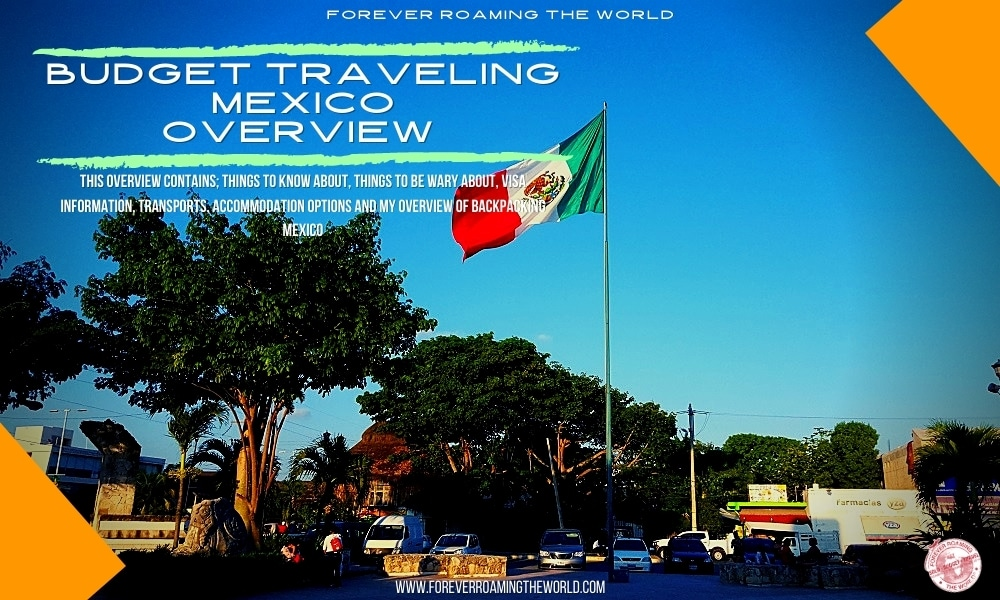 backpacking Mexico post, forever roaming the world, covering practical information, accommodation, transport, an interactive map, visa options and my overview of backpacking Mexico