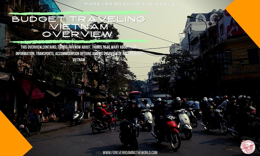 backpacking Vietnam post, forever roaming the world, covering practical information, accommodation, transport, an interactive map, visa options and my overview of backpacking Vietnam