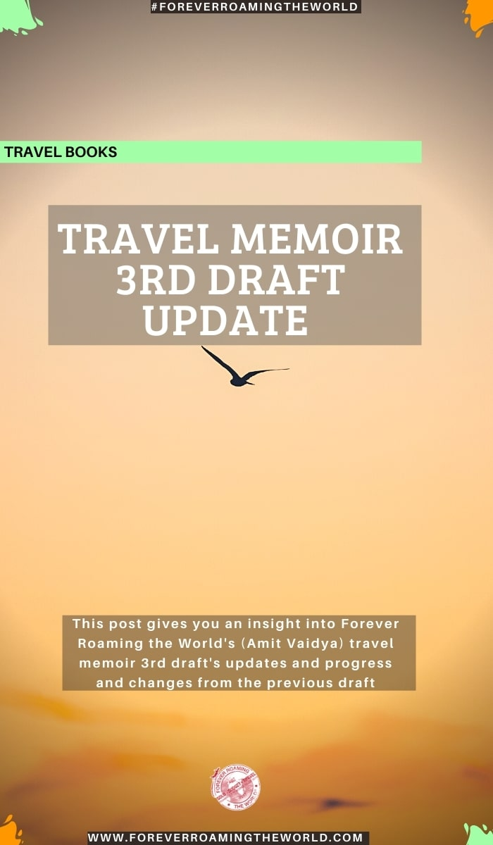 This post gives you an insight into Forever Roaming the World's (Amit Vaidya) travel memoir 3rd draft's updates and progress and changes from the previous draft #books #travlbooks #memoirs #travelmemoirs #travel #solotravel #budgettravel #backpacking #lovereading #traveltribe